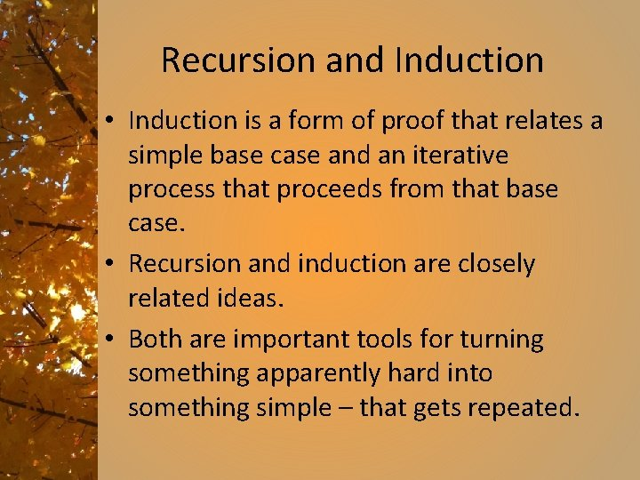 Recursion and Induction • Induction is a form of proof that relates a simple