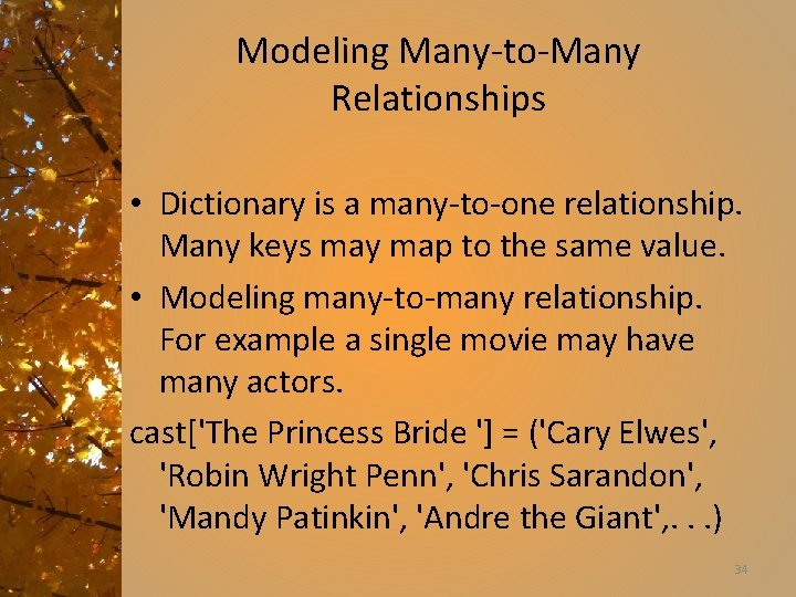 Modeling Many-to-Many Relationships • Dictionary is a many-to-one relationship. Many keys may map to