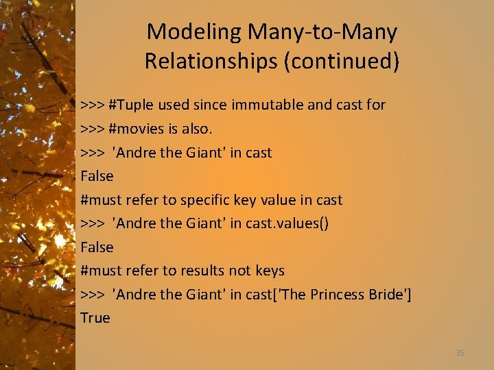 Modeling Many-to-Many Relationships (continued) >>> #Tuple used since immutable and cast for >>> #movies