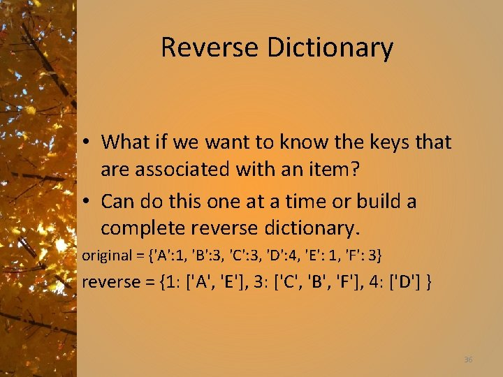 Reverse Dictionary • What if we want to know the keys that are associated