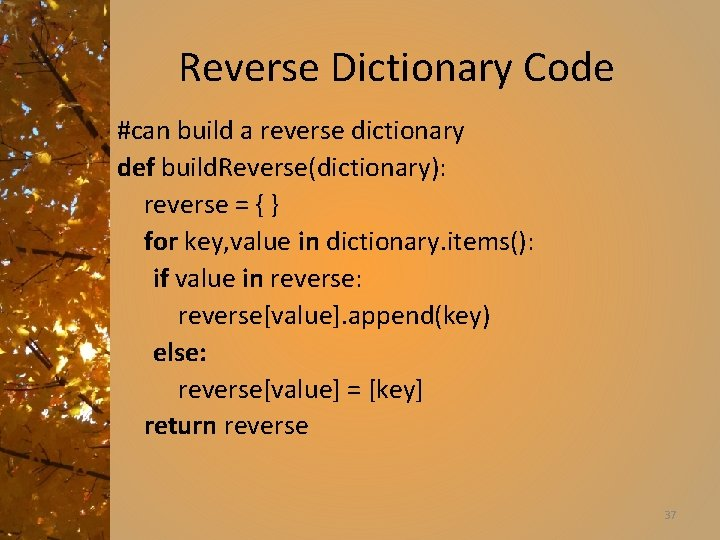 Reverse Dictionary Code #can build a reverse dictionary def build. Reverse(dictionary): reverse = {