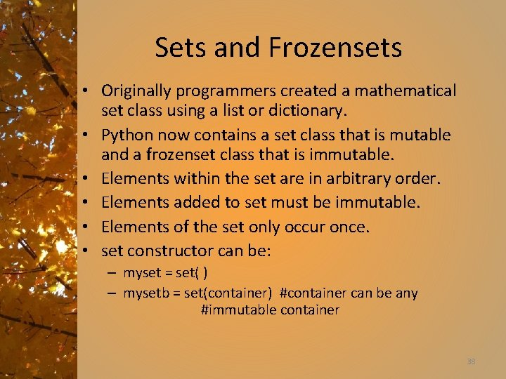 Sets and Frozensets • Originally programmers created a mathematical set class using a list