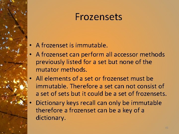 Frozensets • A frozenset is immutable. • A frozenset can perform all accessor methods
