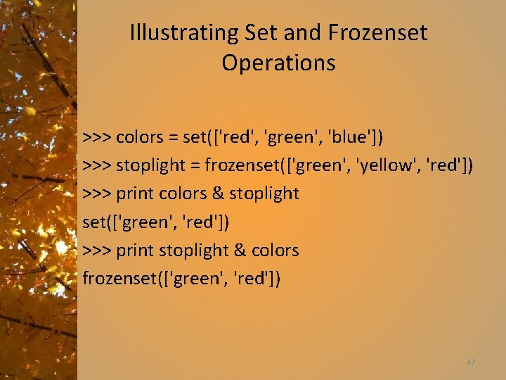 Illustrating Set and Frozenset Operations >>> colors = set(['red', 'green', 'blue']) >>> stoplight =