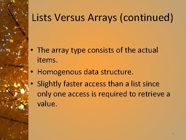 Lists Versus Arrays (continued) • The array type consists of the actual items. •
