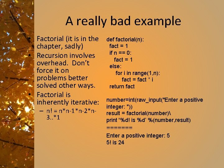 A really bad example • Factorial (it is in the chapter, sadly) • Recursion