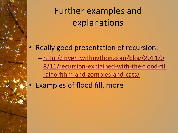 Further examples and explanations • Really good presentation of recursion: – http: //inventwithpython. com/blog/2011/0