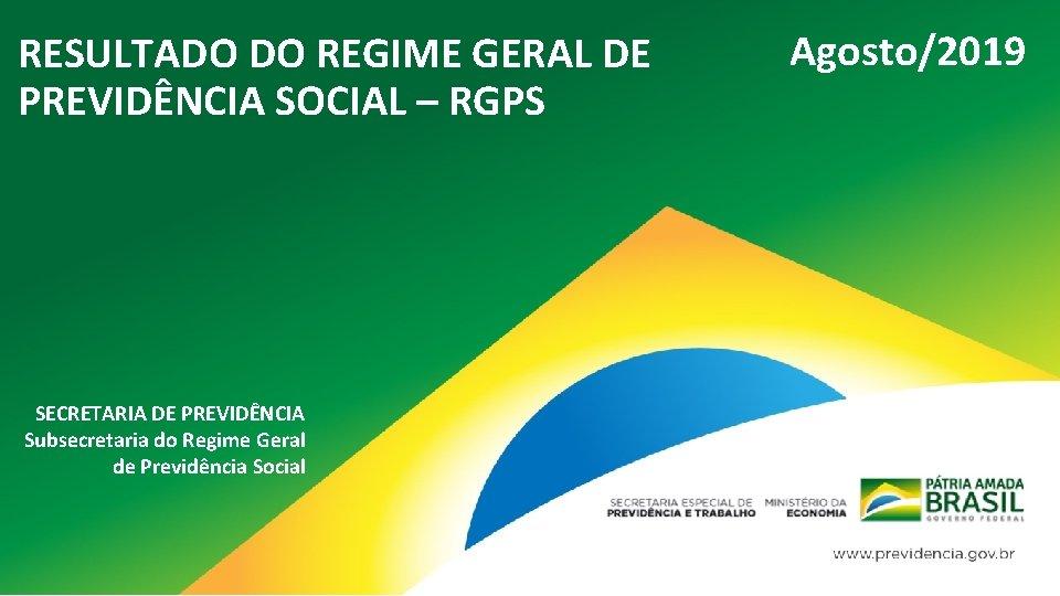 RESULTADO DO REGIME GERAL DE PREVIDÊNCIA SOCIAL – RGPS SECRETARIA DE PREVIDÊNCIA Subsecretaria do