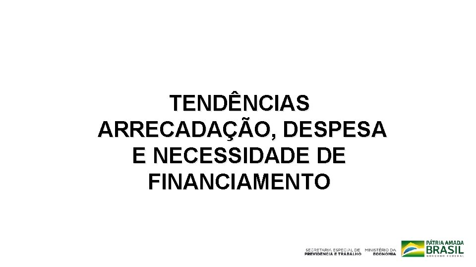 TENDÊNCIAS ARRECADAÇÃO, DESPESA E NECESSIDADE DE FINANCIAMENTO