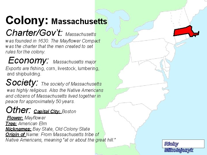 Colony: Massachusetts Charter/Gov't: Massachusetts was founded in 1630. The Mayflower Compact was the charter