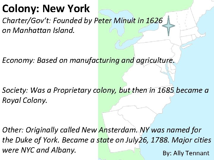 Colony: New York Charter/Gov't: Founded by Peter Minuit in 1626 on Manhattan Island. Economy: