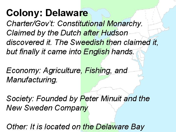 Colony: Delaware Charter/Gov't: Constitutional Monarchy. Claimed by the Dutch after Hudson discovered it. The
