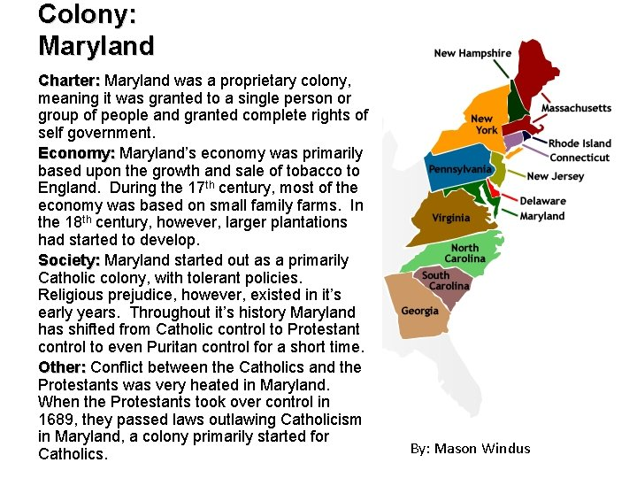 Colony: Maryland Charter: Maryland was a proprietary colony, meaning it was granted to a