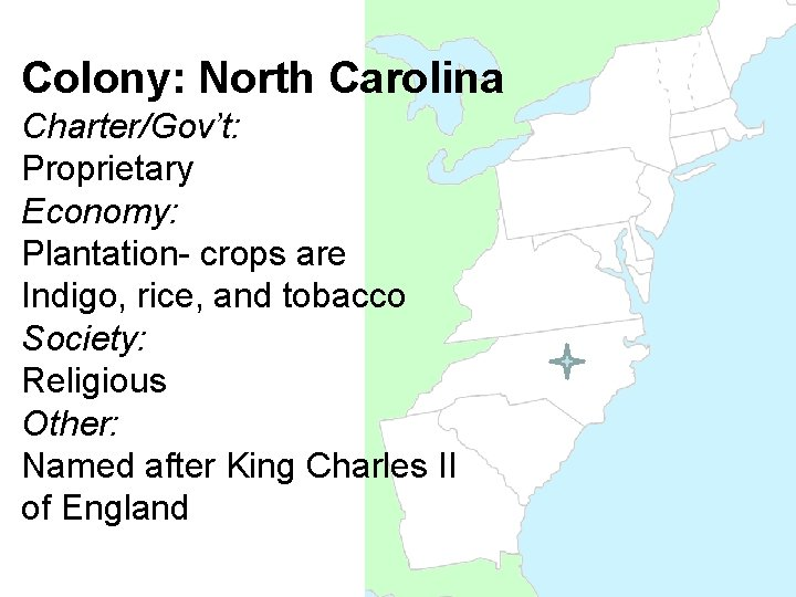 Colony: North Carolina Charter/Gov't: Proprietary Economy: Plantation- crops are Indigo, rice, and tobacco Society: