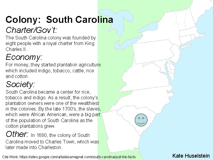 Colony: South Carolina Charter/Gov't: The South Carolina colony was founded by eight people with