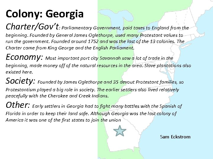 Colony: Georgia Charter/Gov't: Parliamentary Government, paid taxes to England from the beginning. Founded by