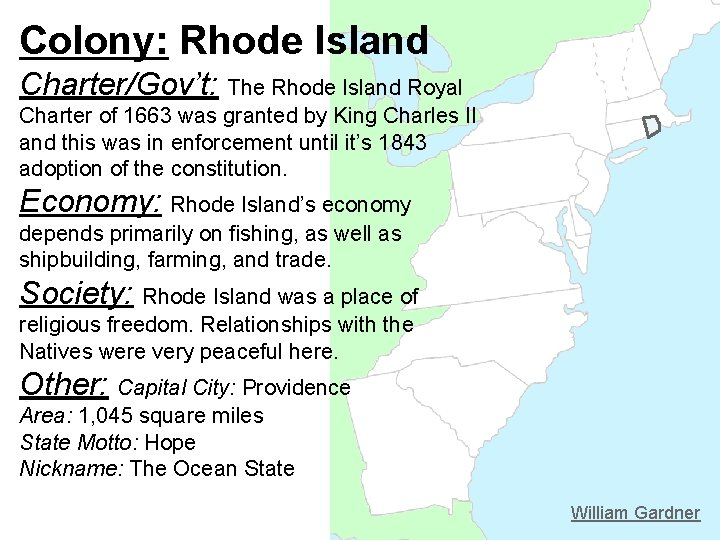 Colony: Rhode Island Charter/Gov't: The Rhode Island Royal Charter of 1663 was granted by