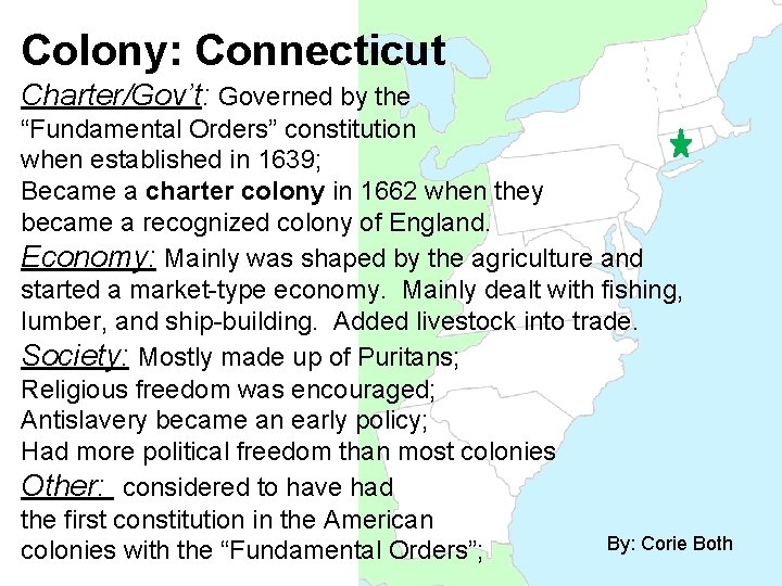"""Colony: Connecticut Charter/Gov't: Governed by the """"Fundamental Orders"""" constitution when established in 1639; Became"""