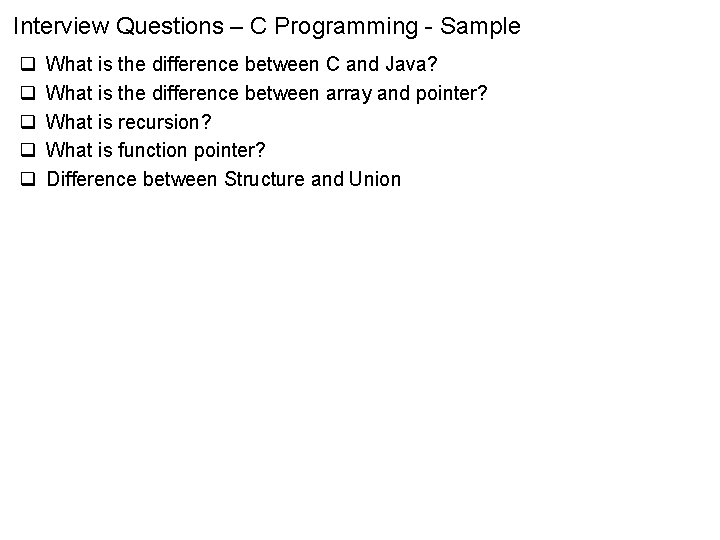 Interview Questions – C Programming - Sample q q q What is the difference
