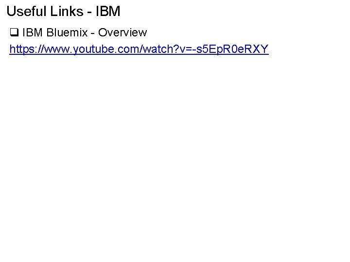 Useful Links - IBM q IBM Bluemix - Overview https: //www. youtube. com/watch? v=-s