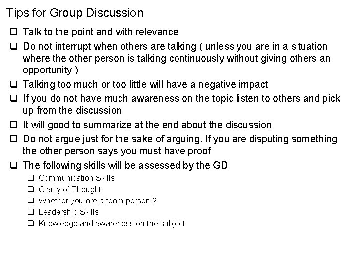 Tips for Group Discussion q Talk to the point and with relevance q Do