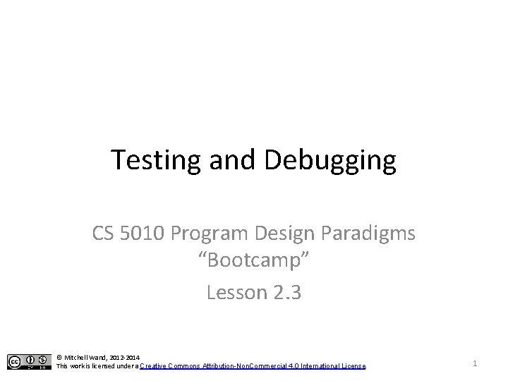"Testing and Debugging CS 5010 Program Design Paradigms ""Bootcamp"" Lesson 2. 3 © Mitchell"