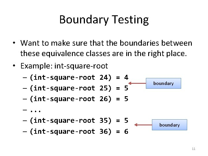 Boundary Testing • Want to make sure that the boundaries between these equivalence classes
