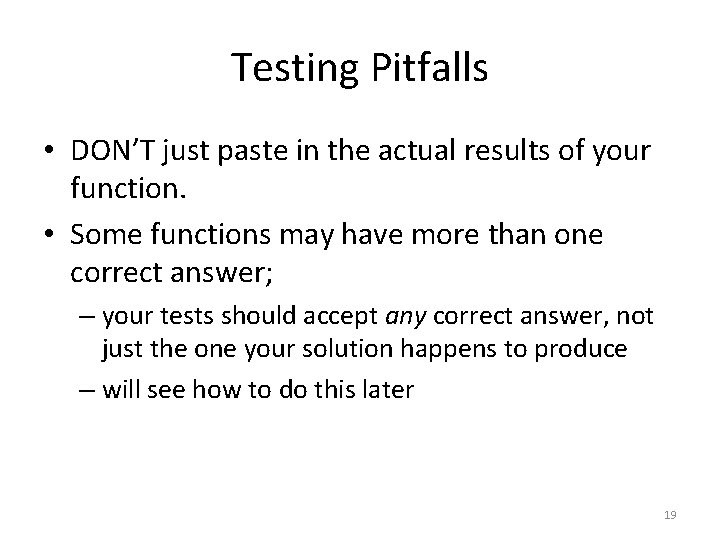 Testing Pitfalls • DON'T just paste in the actual results of your function. •
