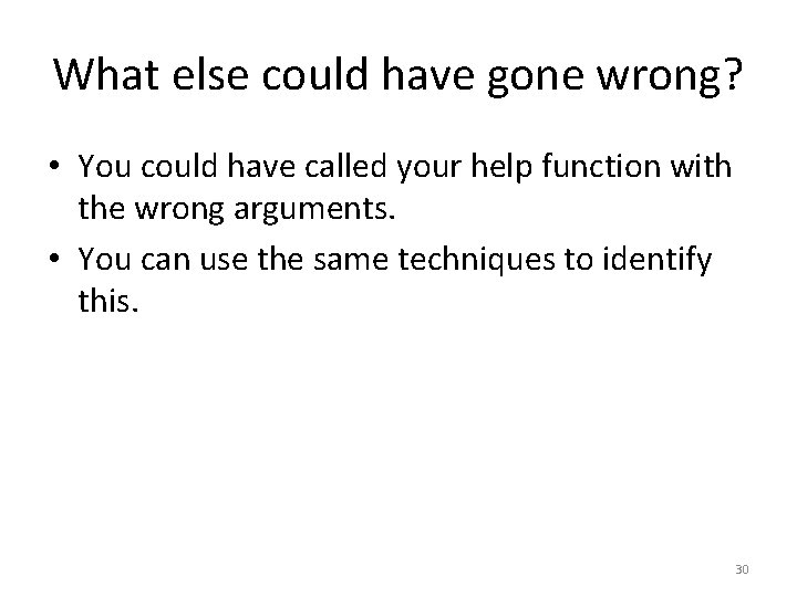 What else could have gone wrong? • You could have called your help function