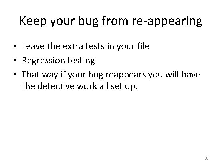 Keep your bug from re-appearing • Leave the extra tests in your file •