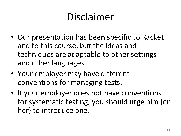 Disclaimer • Our presentation has been specific to Racket and to this course, but
