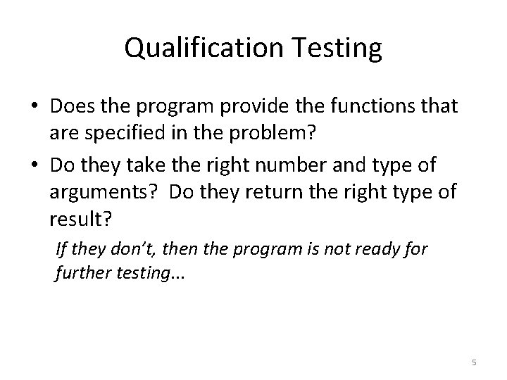 Qualification Testing • Does the program provide the functions that are specified in the
