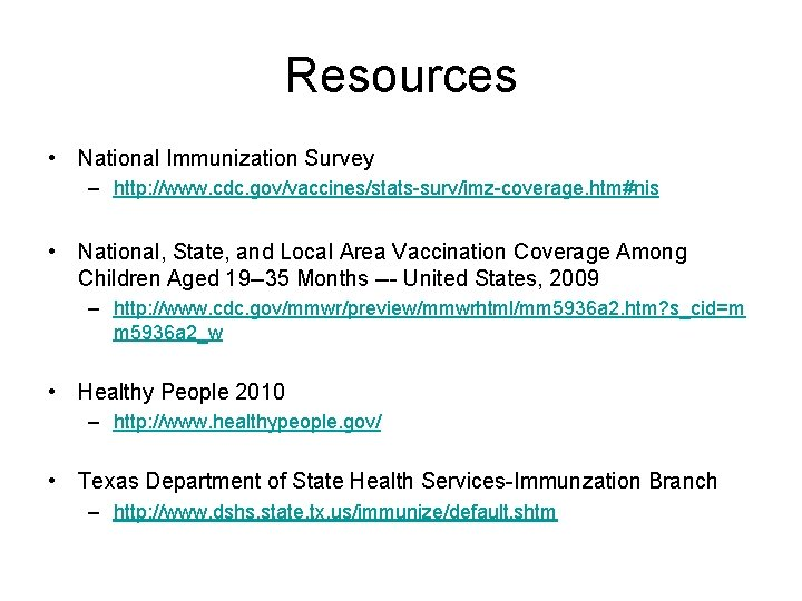 Resources • National Immunization Survey – http: //www. cdc. gov/vaccines/stats-surv/imz-coverage. htm#nis • National, State,