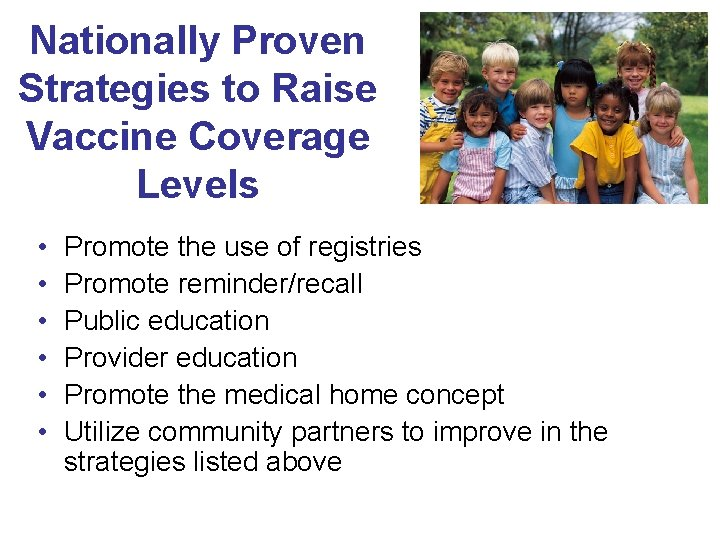 Nationally Proven Strategies to Raise Vaccine Coverage Levels • • • Promote the use