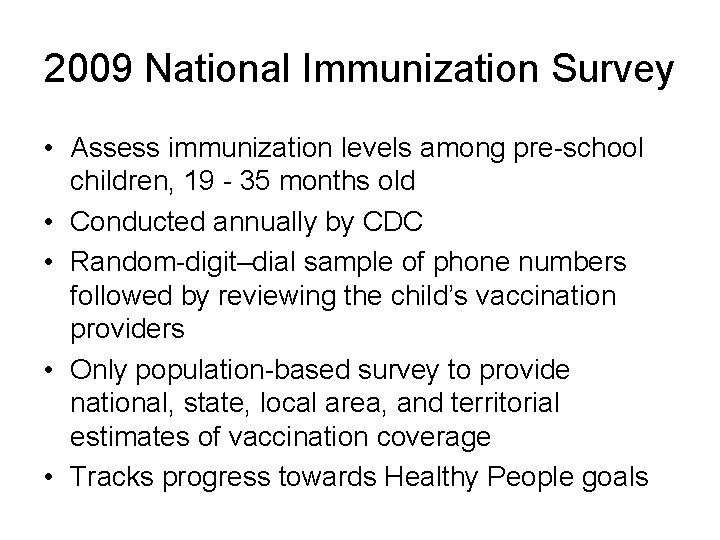 2009 National Immunization Survey • Assess immunization levels among pre-school children, 19 - 35