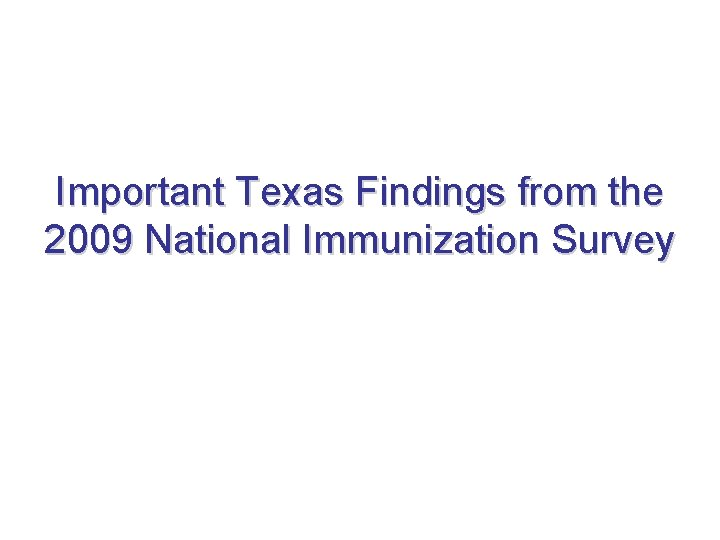 Important Texas Findings from the 2009 National Immunization Survey