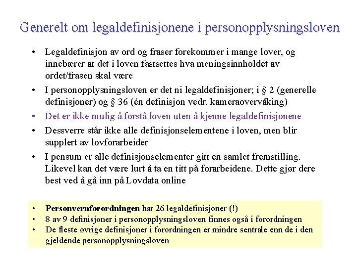 Generelt om legaldefinisjonene i personopplysningsloven • Legaldefinisjon av ord og fraser forekommer i mange