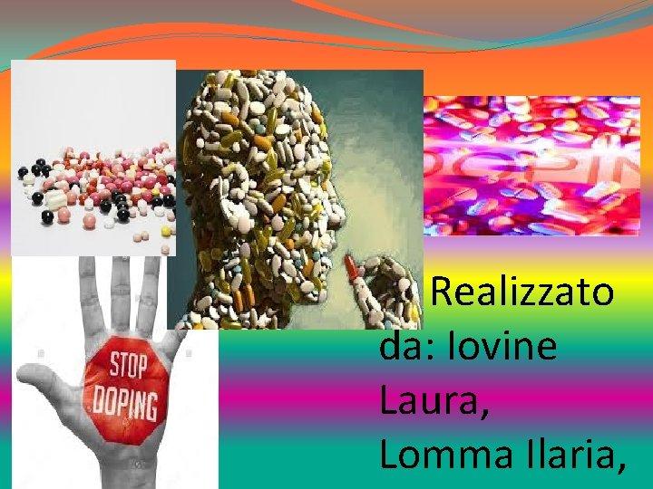 Realizzato da: Iovine Laura, Lomma Ilaria,