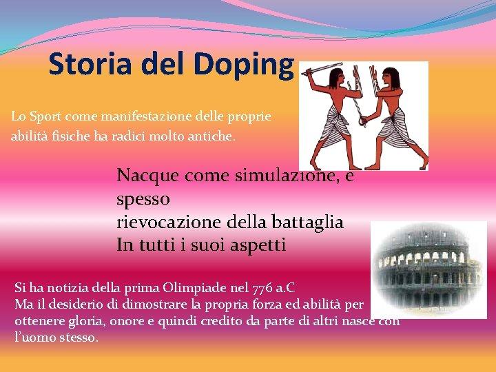 Storia del Doping Lo Sport come manifestazione delle proprie abilità fisiche ha radici molto