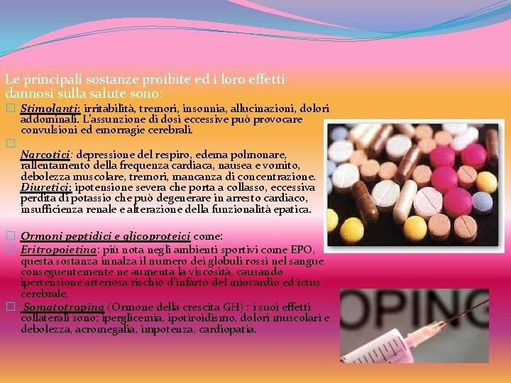 Le principali sostanze proibite ed i loro effetti dannosi sulla salute sono: � Stimolanti: