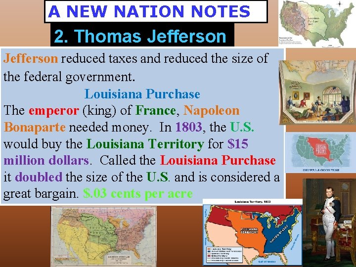 A NEW NATION NOTES 2. Thomas Jefferson reduced taxes and reduced the size of