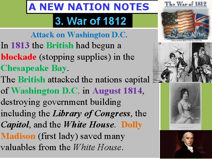 A NEW NATION NOTES 3. War of 1812 Attack on Washington D. C. In