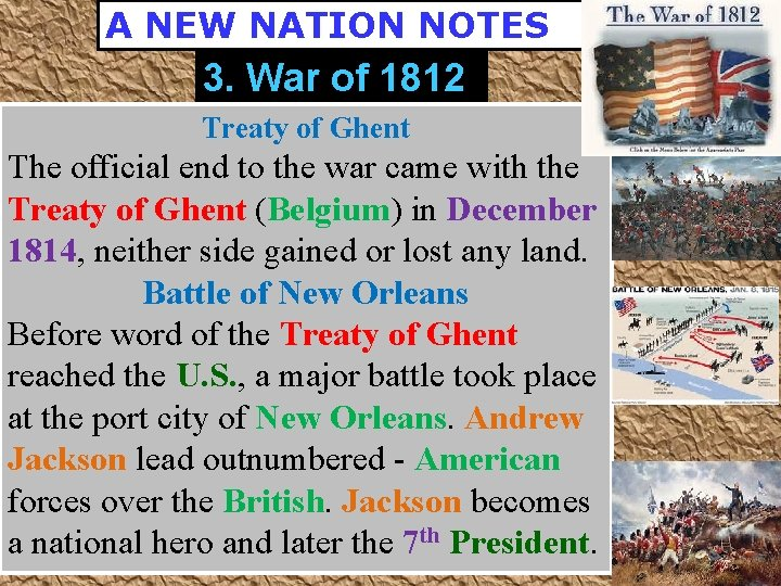 A NEW NATION NOTES 3. War of 1812 Treaty of Ghent The official end