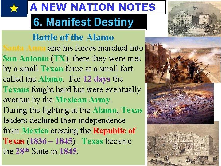 A NEW NATION NOTES 6. Manifest Destiny Battle of the Alamo Santa Anna and