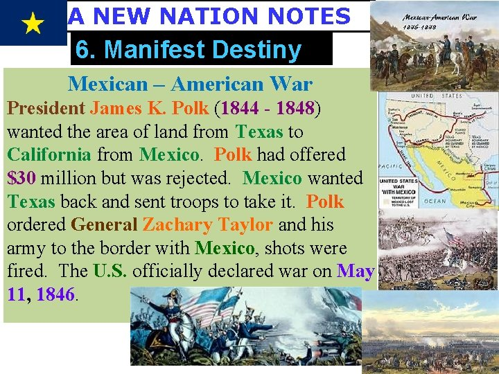 A NEW NATION NOTES 6. Manifest Destiny Mexican – American War President James K.
