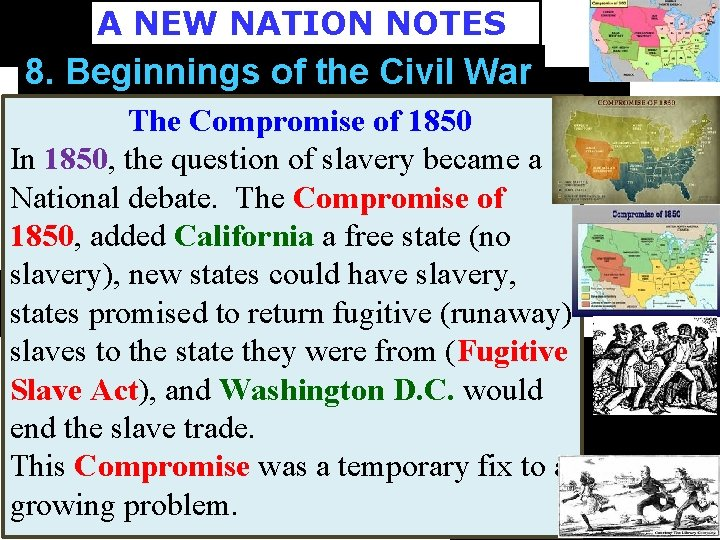 A NEW NATION NOTES 8. Beginnings of the Civil War The Compromise of 1850