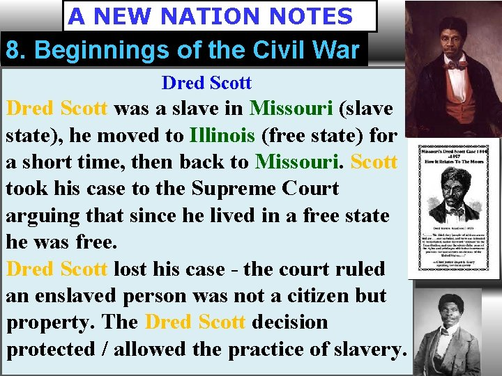 A NEW NATION NOTES 8. Beginnings of the Civil War Dred Scott was a