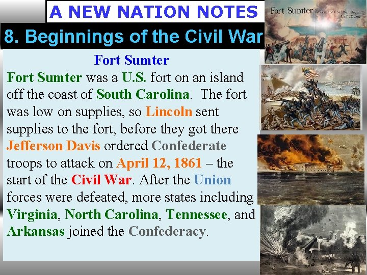 A NEW NATION NOTES 8. Beginnings of the Civil War Fort Sumter was a