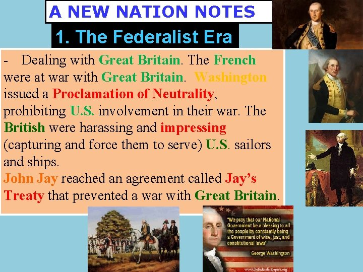 A NEW NATION NOTES 1. The Federalist Era - Dealing with Great Britain. The