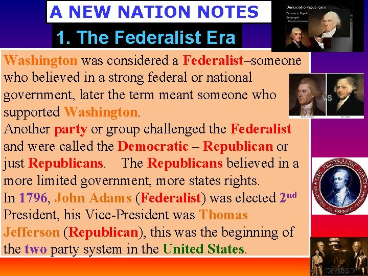 A NEW NATION NOTES 1. The Federalist Era Washington was considered a Federalist–someone who